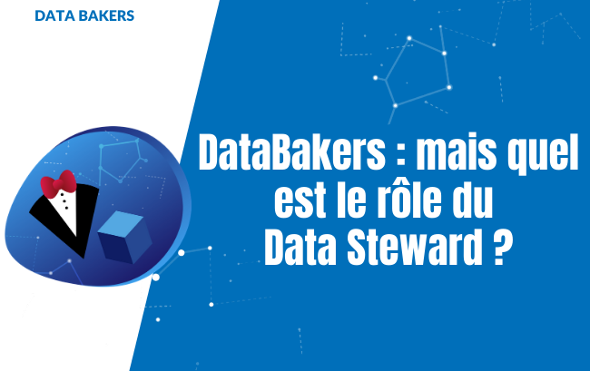 DataBakers _ mais quel est le rôle du Data Steward _