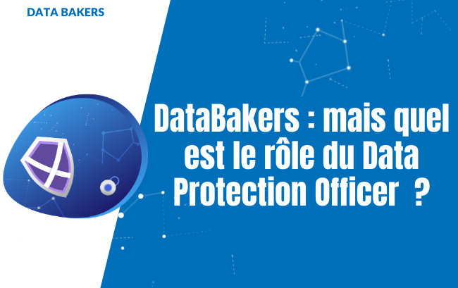 Data Protection Officer: quel est le rôle de ce DataBakers ?