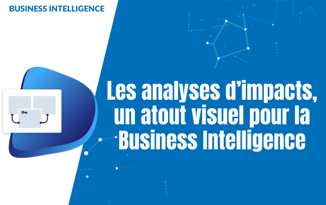 Les analyses d'impacts, un atout visuel pour la Business Intelligence
