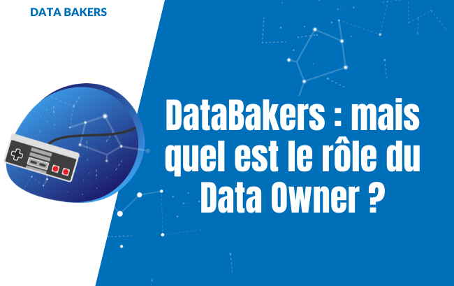 DataBakers : mais quel est le rôle du Data Owner ?