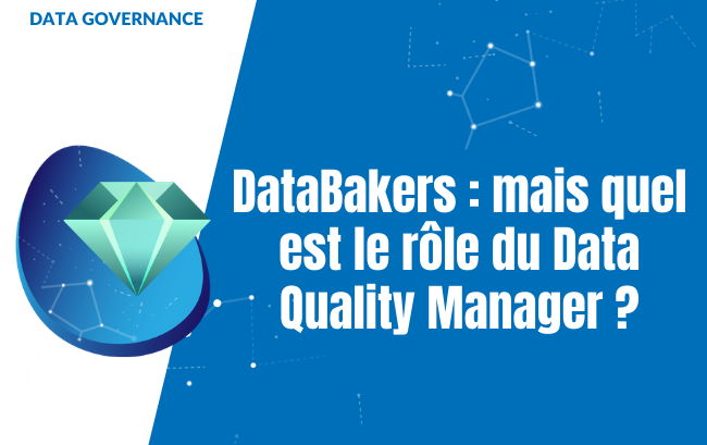 DataBakers : mais quel est le rôle du Data Quality Manager ?